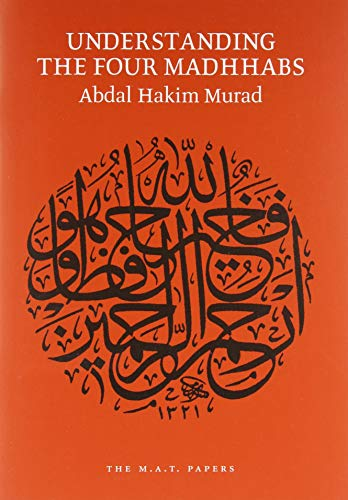 9781902350011: Understanding the Four Madhhabs: Facts About Ijtihad and Taqlid (M.A.T. Papers)