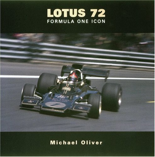 Lotus Type 72: The History of an F1 Icon: Oliver, Michael