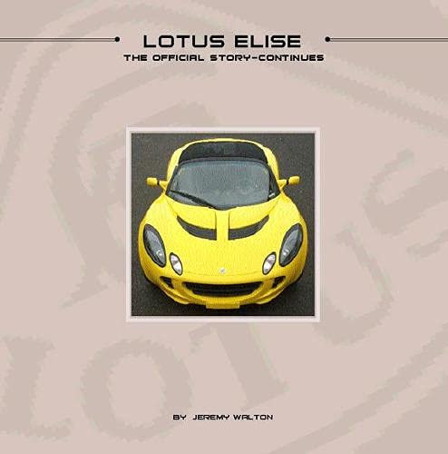 Lotus Elise: The Official Story Continues: Jeremy Walton; Photographer-William