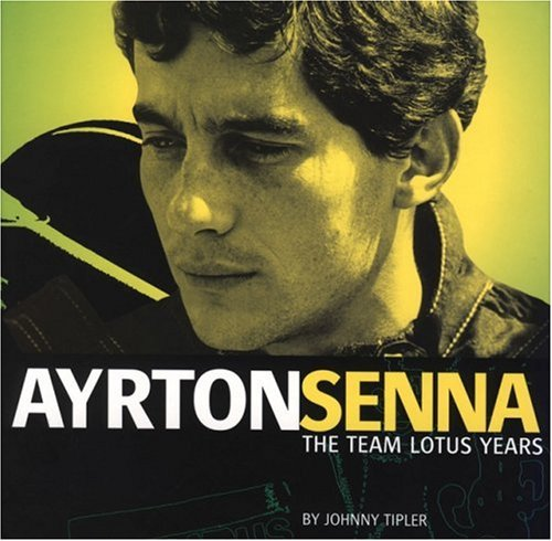 Ayrton Senna: the Team Lotus Years: The Senna Years - The Rise and Fall of the Turbo Car: Johnny ...