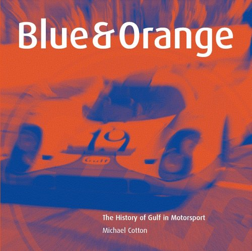 Blue and Orange: The History of Gulf in Motorsport (9781902351209) by Michael Cotton; Martin Allerton
