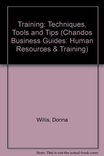 Training: Techniques, Tools and Tips (Chandos Business Guides: Human Resources & Training) (1902375963) by Donna Williams
