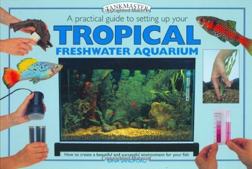 Practical Guide to Setting Up Your Tropical Freshwater Aquarium, A