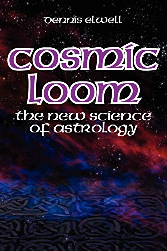 Cosmic Loom: The New Science of Astrology: Elwell, Dennis