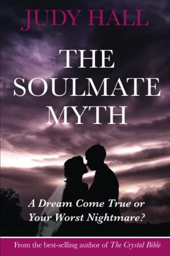 The Soulmate Myth: A Dream Come True: Hall, Judy H.