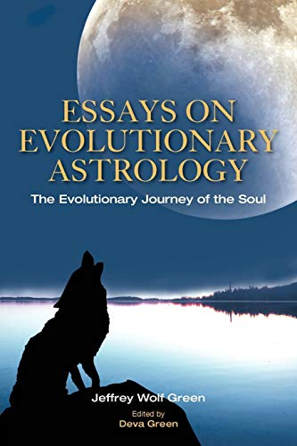 Essays on Evolutionary Astrology: The Evolutionary Journey: Jeffrey Wolf Green,