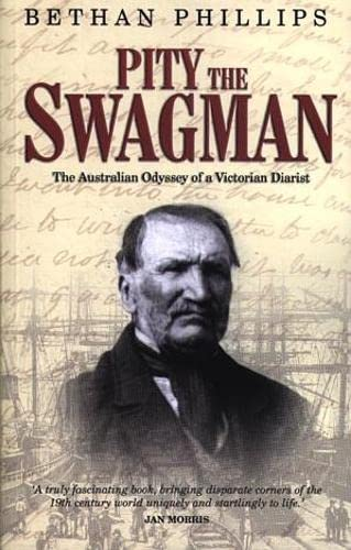 Pity the Swagman: The Australian Odyssey of a Victorian Diarist (1902416473) by Phillips, Bethan