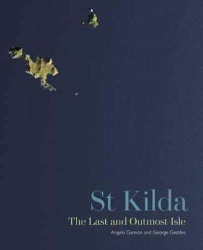 St Kilda: The Last and Outmost Isle: Gannon, Angela, Geddes, George