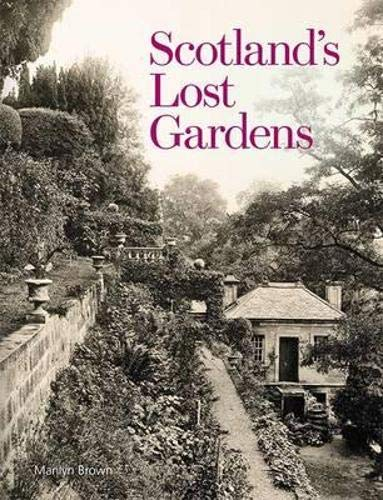 Scotland's Lost Gardens: From the Garden of Eden to the Stewart Palaces: Brown, Marilyn
