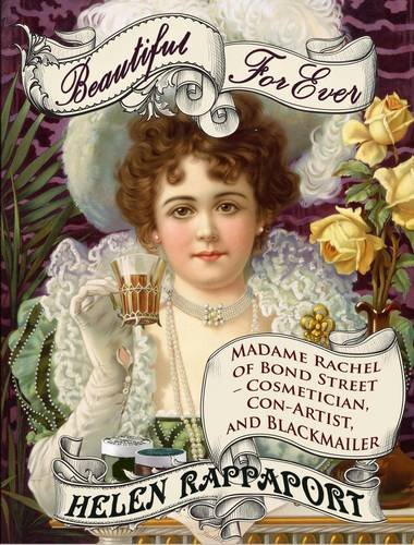 9781902421520: Beautiful For Ever: Madame Rachel of Bond Street - Cosmetician, Con-Artist and Blackmailer