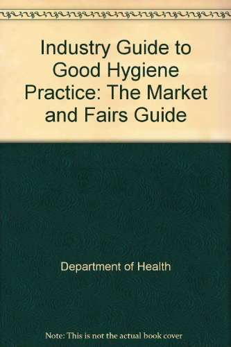 9781902423005: Industry Guide to Good Hygiene Practice: The Market and Fairs Guide (Industry guides to good hygiene practice)