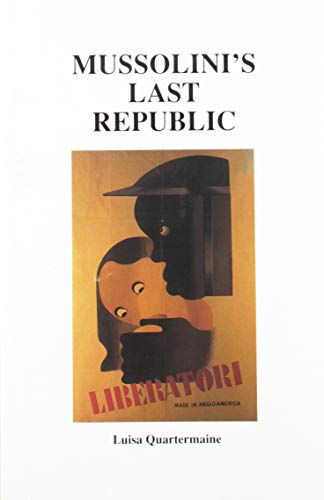 Mussolini's Last Republic - Propaganda and Politics: Luisa Quartermaine