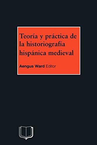 Teoria y Practica de la Historiografia Medieval: Ward, A
