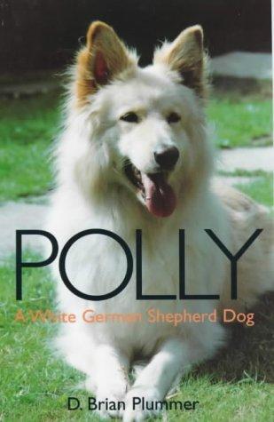 Polly: A White German Shepherd: Plummer, David Brian