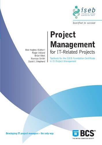 Project Management for IT-Related Projects: Textbook for the ISEB Foundation Certificate in IS ...