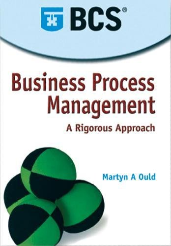 Business Process Management : Rigorous Approach: Martyn A. Ould