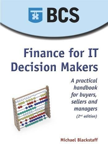 Finance for IT Decision Makers, Second Edition: A Practical Handbook for Buyers, Sellers and ...
