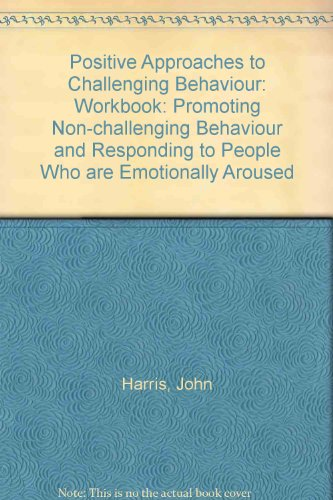 9781902519685: Positive Approaches to Challenging Behaviour: Workbook: Promoting Non-challenging Behaviour and Responding to People Who are Emotionally Aroused