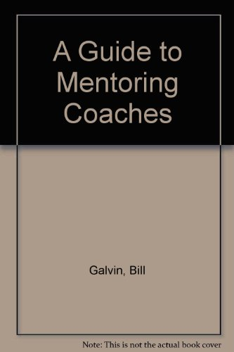 A Guide to Mentoring Coaches: Galvin, Bill, National
