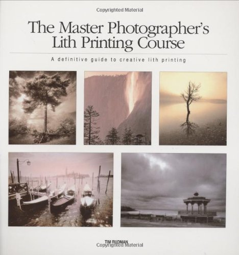 9781902538020: The Master Photographer's Lith Printing Course: A Definitive Guide to Creative Lith Printing