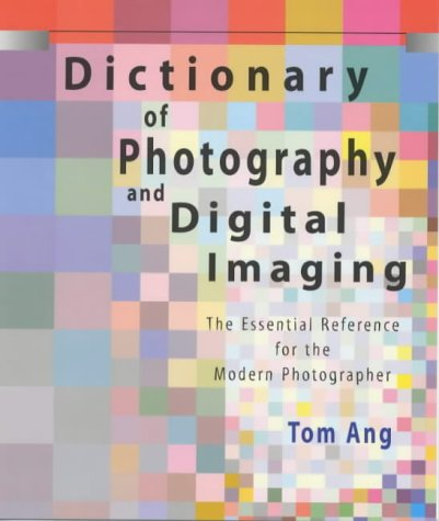 Dictionary of Photography and Digital Imaging: Tom Ang