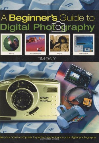 The Beginner's Guide to Digital Photography: Daly, Tim