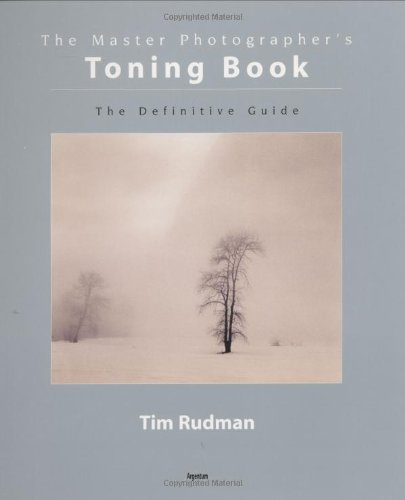 The Master Photographer's Toning Course: A Definitive Guide to Creative Toning Techniques (1902538234) by Rudman, Tim