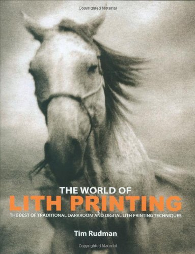 The World of Lith Printing: The Best of Traditional Darkroom and Digital Lith Printing Techniques (1902538455) by Rudman, Tim