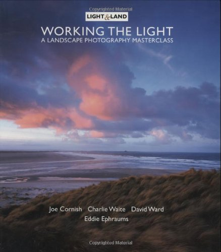 9781902538464: Working the Light: A Photography Masterclass (Light & Land series)