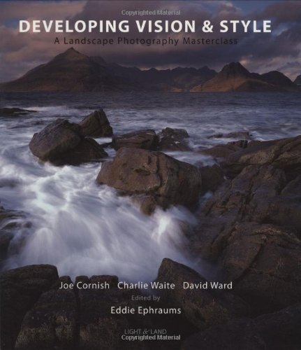 Developing Vision & Style: A Landscape Photography Masterclass (Light & Land series): Waite...