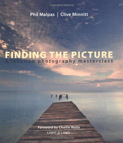 Finding the Picture: A Location Photography Masterclass: Malpas, Phil, Minnitt,