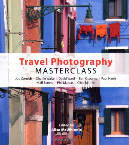 9781902538594: Travel Photography Masterclass: Joe Cornish, Charlie Waite, David Ward and others