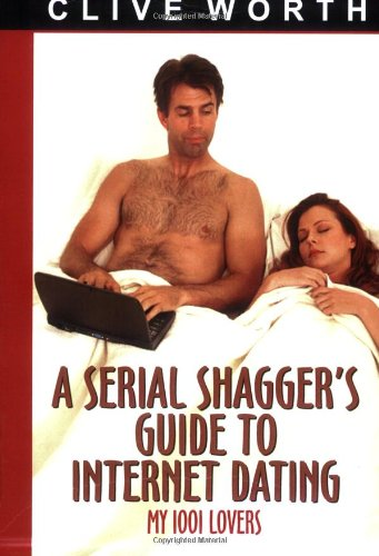 9781902578149: A Serial Shagger's Guide to Internet Dating: My 1001 Lovers