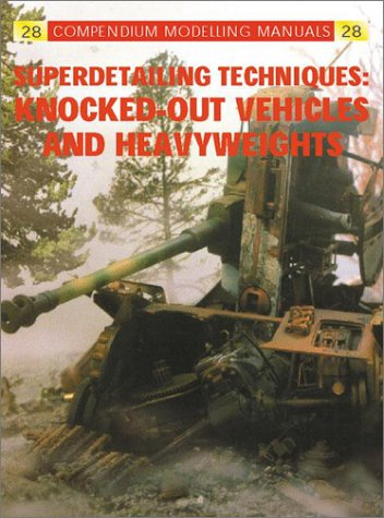 9781902579672: SUPER DETAILING TECHNIQUES: Knocked-out Vehicles and Heavyweights (Compendium Modeling Manual)