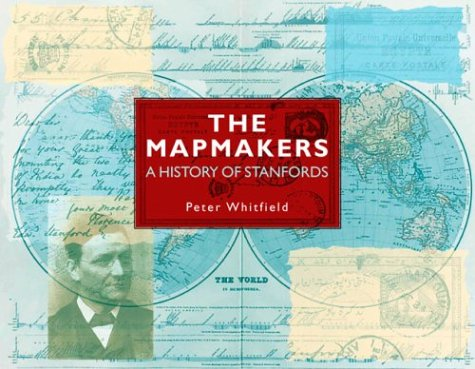 The Mapmakers A History of Stanfords