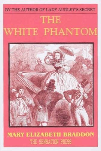 The White Phantom and the Higher Life (1902580095) by Mary Elizabeth Braddon; Jennifer Carnell