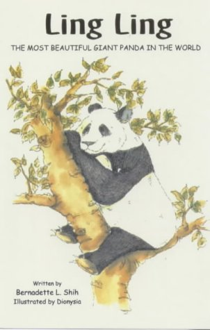 Ling Ling: The Most Beautiful Giant Panda in the World: Bernadette Shih; Editor-Dionysia; ...