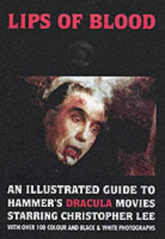 9781902588094: Lips of Blood: An Illustrated Guide to Hammer's Dracula Movies Starring Christopher Lee