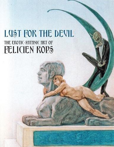 9781902588872: Lust For The Devil: The Erotic-Satanic Art Of Felicien Rops