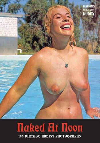 9781902588896: Naked at Noon: Vintage Nudist Photographs