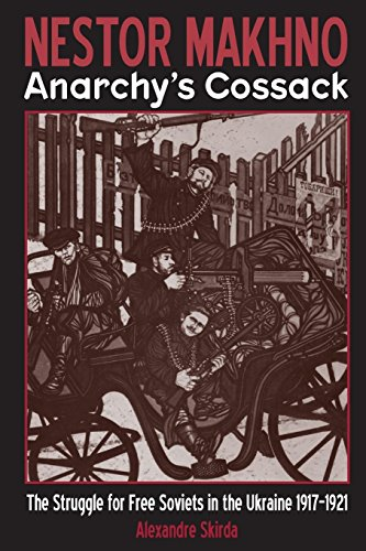 9781902593685: Nestor Makhno--Anarchy's Cossack: The Struggle for Free Soviets in the Ukraine 1917-1921