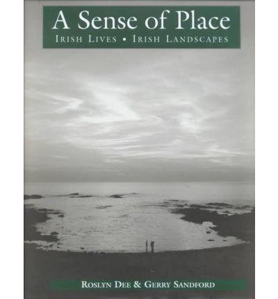 A Sense of Place: Irish Lives--Irish Landscapes: Roslyn Dee, Gerry Sandford