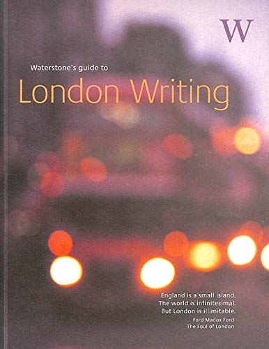 Waterstone's Guide to London Writing: Nick Rennison (ed)