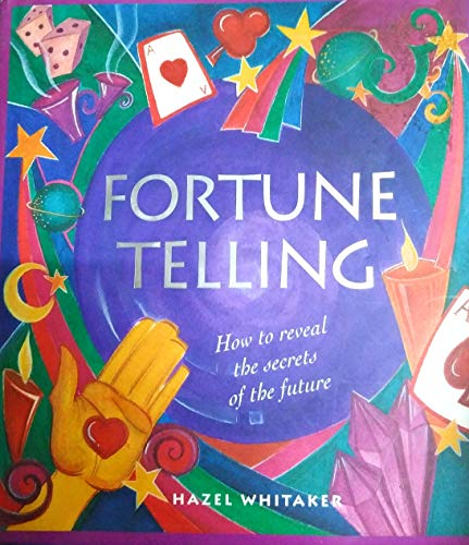 Fortune Telling: How to Reveal the Secrets: Hazel Whitaker