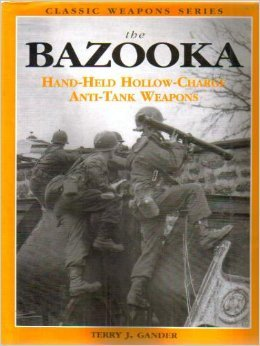 9781902616155: The Bazooka: Hand Held Hollow Charge Anti Tank Weapons (Classic Weapons)