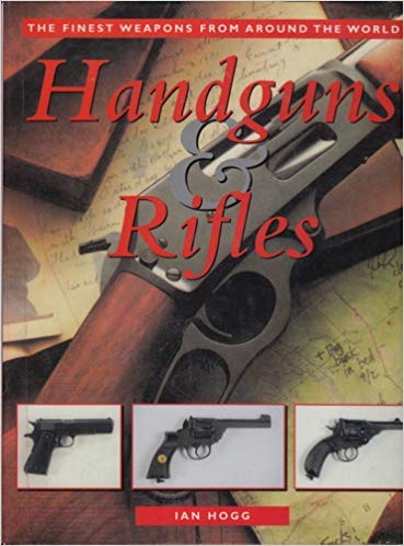 Handguns and Rifles (1902616456) by Ian V. Hogg