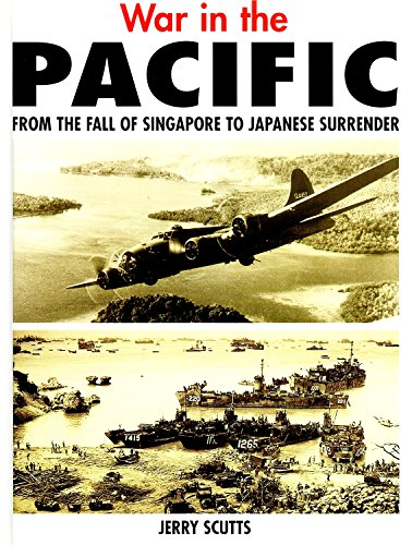 War in the Pacific. From the Fall of Singapore to Japanese Surrender.: SCUTTS, JERRY.