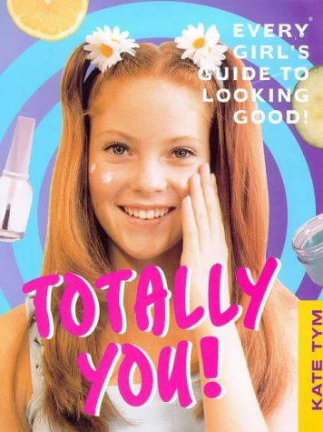 9781902618449: Totally You!: Every Girl's Guide to Looking Good and Feeling Great!