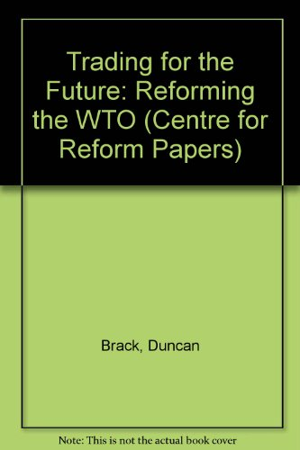 9781902622279: Trading for the Future: Reforming the WTO (Centre for Reform Papers)