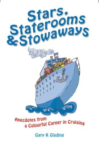 Stars, Staterooms and Stowaways: Anecdotes from a Colourful Life in Cruising: Glading, Gary
